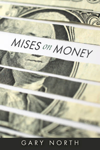 Mises on Money by Gary North